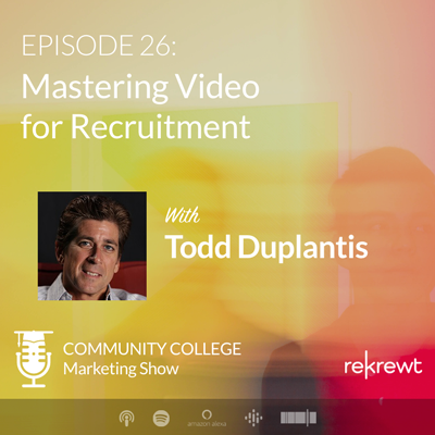 Mastering Video for Recruitment, with Todd Duplantis